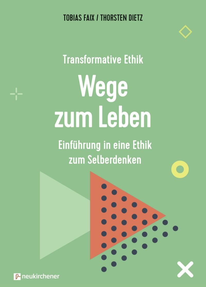 Transformative Ethik - Wege zum Leben