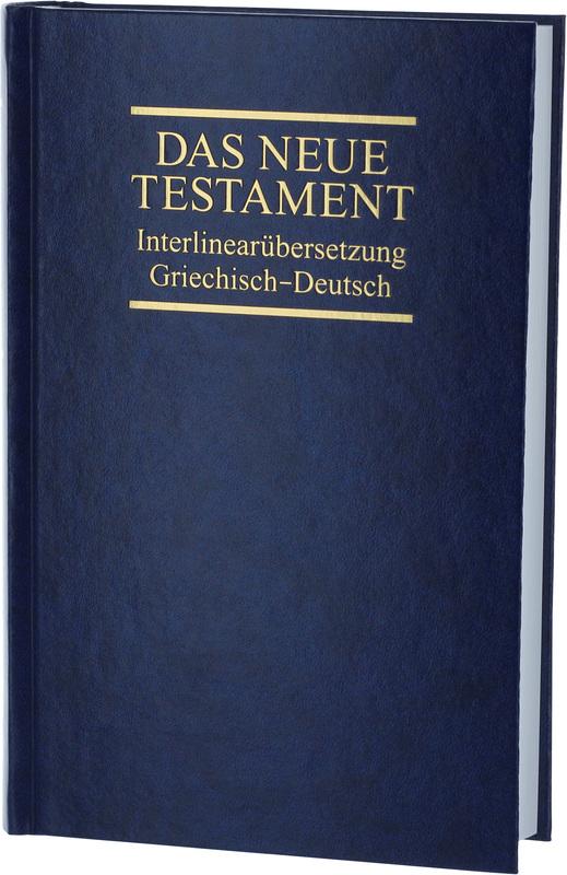 Interlinearübersetzung Neues Testament, griechisch-deutsch